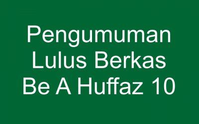 Pengumuman Lulus Berkas Be A Huffaz 10