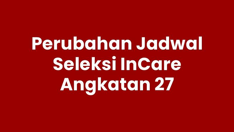 Perubahan Jadwal Seleksi InCare Angkatan 27