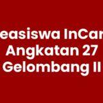 Beasiswa InCare Angkatan 27 Gelombang II